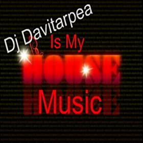 Is my house music dj davitarpea musica digitale for My house house music