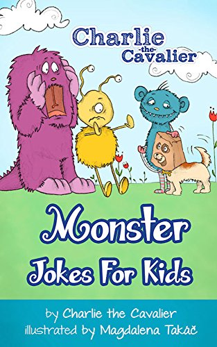 Charlie The Cavalier - Monster Jokes for Kids by Charlie the Cavalier: (FREE Puppet Download Included!): Hilarious Jokes (Best Clean Joke Books for Kids) (Charlie the Cavalier Best Joke Books) (English Edition)
