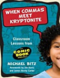 When Commas Meet Kryptonite: Classroom Lessons from the Comic Book Project (Language & Literacy Series) (Language and Literacy)