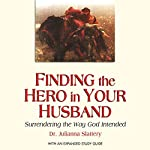 Finding the Hero in Your Husband: Surrendering the Way God Intended | Julianna Slattery