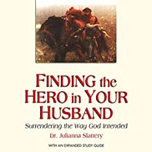 Finding the Hero in Your Husband: Surrendering the Way God Intended Audiobook by Julianna Slattery Narrated by Erin Clark