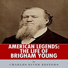 American Legends: The Life of Brigham Young (       UNABRIDGED) by Charles River Editors Narrated by Michael Gilboe