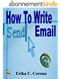 How To Write Email: Do's and Don'ts of Email Etiquette, Grammar, and Punctuation (English Edition)