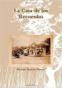 La Casa de los Recuerdos (Spanish Edition): Miriam Ramos Ramos