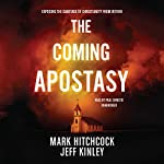 The Coming Apostasy: Exposing the Sabotage of Christianity from Within   Mark Hitchcock,Jeff Kinley