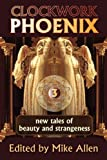 Clockwork Phoenix 3: New Tales of Beauty and Strangeness (1607620626) by Marie Brennan