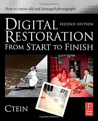 Digital Restoration from Start to Finish: How to repair old and damaged photographs