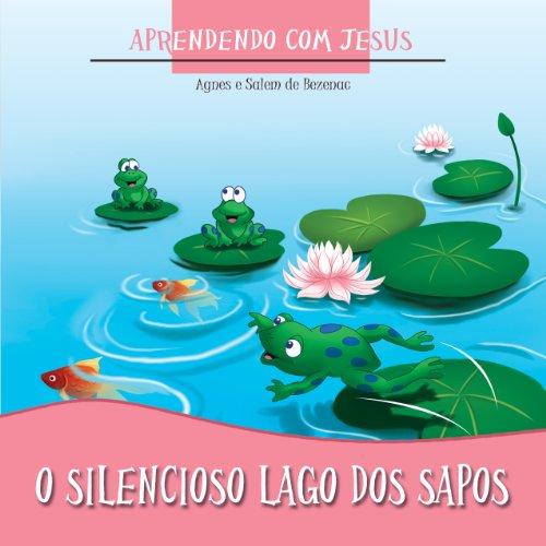 O Silencioso Lago dos Sapos (Aprendendo com Jesus)