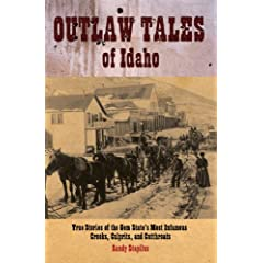 Outlaw Tales of Idaho: True Stories of the Gem State's Most Infamous Crooks, Culprits, and Cutthroats by Randy Stapilus