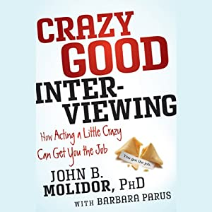 Crazy Good Interviewing: How Acting a Little Crazy Can Get You the Job | [John B. Molidor, Barbara Parus]