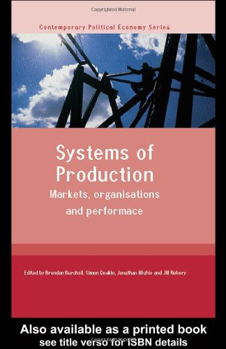 Systems of Production: Markets, Organisations and Performance (Routledge Studies in Contemporary Political Economy)