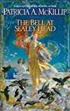 The Bell at Sealey Head by Patricia A. McKillip