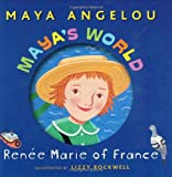 Maya's World: Renee Marie of France (Pictureback(R)) (0375828346) by Angelou, Maya
