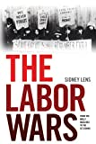 The Labor Wars: From the Molly Maguires to the Sit Downs (Jon Kelley Wright Workers' Memorial Books) (1931859701) by Lens, Sidney