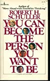 You Can Become the Person You Want to Be (0800782356) by Schuller, Robert Harold