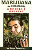 Marijuana Outdoors: Guerilla Growing