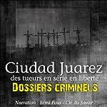Ciudad Juarez, terrain de jeu pour tueurs en série (Dossiers criminels) | John Mac