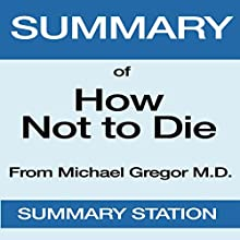 Summary of How Not to Die by Michael Greger, MD, with Gene Stone | Livre audio Auteur(s) :  Summary Station Narrateur(s) : Horace Leighton