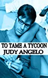 To Tame a Tycoon (The BAD BOY BILLIONAIRES Series)