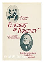 Flaubert & Turgenev : a friendship in letters : the complete correspondence