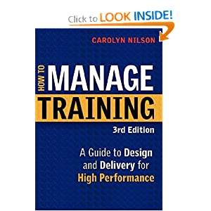 How to Manage Training: A Guide to Design and Delivery for High Performance Carolyn D. Nilson