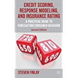 Credit Scoring, Response Modeling, and Insurance Rating: A Practical Guide to Forecasting Consumer Behaviorby Dr Steven Finlay