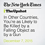 In Other Countries, You're as Likely to Be Killed by a Falling Object as by a Gun   Kevin Quealy,Margot Sanger Katz