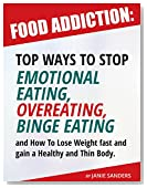 Food Addiction: Top Ways to Stop Emotional Eating,Overeating,Binge Eating and How to Lose Weight Fast and Gain a Healthy and Thin Body: Food Addiction ... weight for life,Emotional eating books)