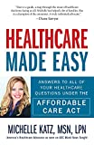 Healthcare Made Easy: Answers to All of Your Healthcare Questions under the Affordable Care Act