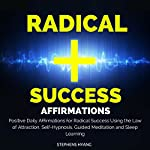 Radical Success Affirmations: Positive Daily Affirmations for Radical Success Using the Law of Attraction, Self-Hypnosis, Guided Meditation and Sleep Learning | Stephens Hyang