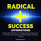 Radical Success Affirmations: Positive Daily Affirmations for Radical Success Using the Law of Attraction, Self-Hypnosis, Guided Meditation and Sleep Learning