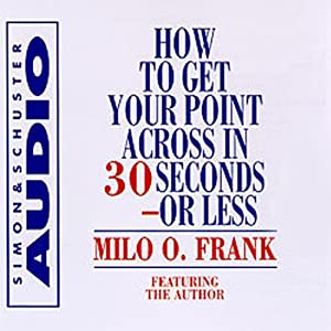 How to Get Your Point Across in 30 Seconds or Less | [Milo O. Frank]