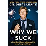 Why We Suck: A Feel Good Guide to Staying Fat, Loud, Lazy and Stupidby Dr. Denis Leary