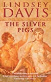 The Silver Pigs (Marcus Didius Falco Mysteries) (0099465248) by Lindsey Davis