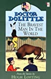Doctor Dolittle: Bravest Man in the World (Doctor Dolittle) (0099404524) by Lofting, Hugh