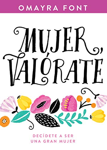 Mujer, valórate/ Woman, Value Yourself Decídete a Ser Una Gran Mujer/ Decide to Be a Great Woman  [Font, Omayra] (Tapa Blanda)