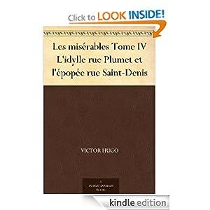Les misérables Tome IV L'idylle rue Plumet et l'épopée rue Saint-Denis (French Edition)