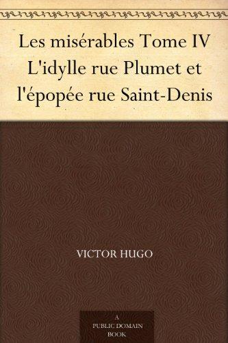 Victor Hugo - Les misérables Tome IV L'idylle rue Plumet et l'épopée rue Saint-Denis (French Edition)