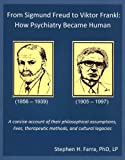 From Sigmund Freud to Viktor Frankl:  How Psychiatry Became Human