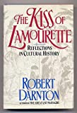 The Kiss of Lamourette: Reflections in Cultural History (0393027538) by Robert Darnton