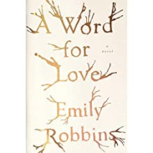 A Word for Love: A Novel Audiobook by Emily Robbins Narrated by Julia Whelan