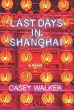 Last Days in Shanghai: A Novel