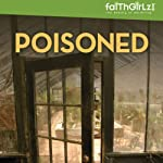 Poisoned: Faithgirlz! - Boarding School Mysteries, Book 4 (       UNABRIDGED) by Kristi Holl Narrated by Justine Eyre