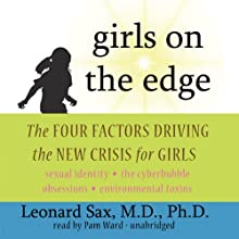 Girls on the Edge: Four Factors Driving the New Crisis for Girls (       UNABRIDGED) by Leonard Sax Narrated by Pam Ward