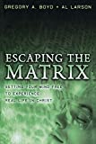 Escaping the Matrix: Setting Your Mind Free to Experience Real Life in Christ (080106533X) by Boyd, Gregory A.