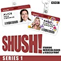 Shush!: The BBC Radio 4 sitcom Radio/TV Program by Rebecca Front, Morwenna Banks, Arthur Mathews Narrated by Morwenna Banks, Rebecca Front