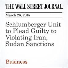 Schlumberger Unit to Plead Guilty to Violating Iran, Sudan Sanctions (       UNABRIDGED) by Nicole Hong Narrated by Ken Borgers