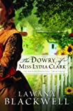 The Dowry of Miss Lydia Clark (The Gresham Chronicles, Book 3) (0764202693) by Blackwell, Lawana