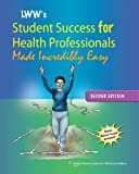 Lippincott Williams & Wilkins Student Success for Health Professionals Made Incredibly Easy