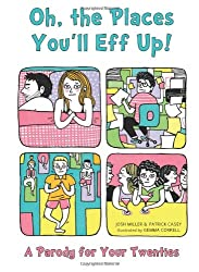 Oh, the Places You'll Eff Up!: A Parody for Your Twenties